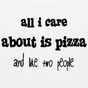all i care about is pizza and like two people Hoodies - Men's Premium Tank