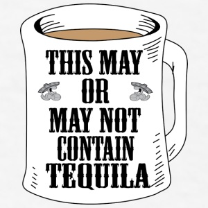 May Or May Not Contain Tequila Clothing apparel Bottles & Mugs - Men's T-Shirt