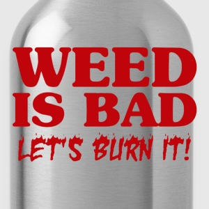 Weed Is Bad - Water Bottle