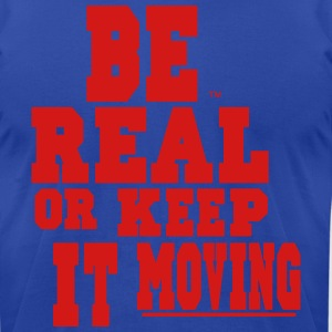 BE REAL OR KEEP IT MOVING Hoodies - Men's T-Shirt by American Apparel