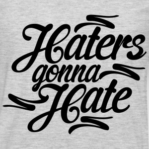 Haters Gonna Hate T-Shirts - Men's Premium Long Sleeve T-Shirt