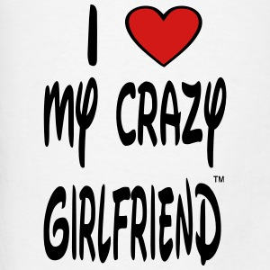 I LOVE MY CRAZY GIRLFRIEND Tanks - Men's T-Shirt