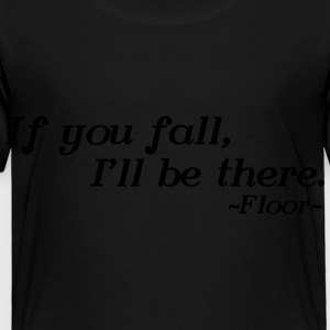 If you fall, I'll be there -floor- Kids' Shirts - Toddler Premium T-Shirt