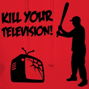 Kill Your Television - Against Media dumbing T-Shirts - Women's Hoodie