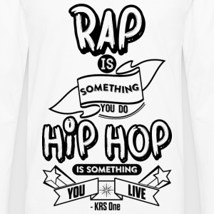 Hip Hop Is Something You Live Women's T-Shirts - Men's Premium Long Sleeve T-Shirt