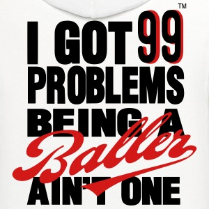 I GOT 99 PROBLEMS BEING A BALLER AIN'T ONE T-Shirts - Contrast Hoodie