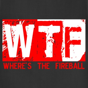 WTF WHERE'S THE FIREBALL T-Shirts - Adjustable Apron