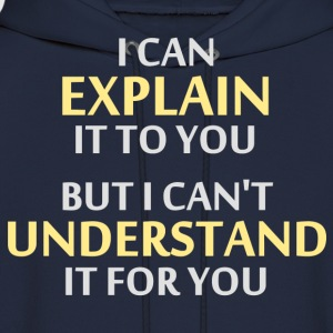 Engineer's Motto Can't Understand It For You T-Shirts - Men's Hoodie