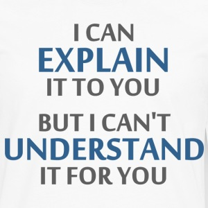 Engineer's Motto Can't Understand It For You T-Shirts - Men's Premium Long Sleeve T-Shirt