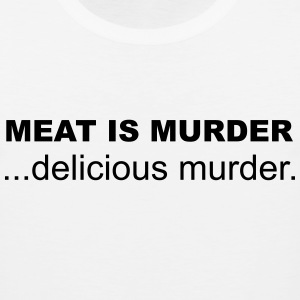 Meat is Murder, Delicious Murder T-Shirts - Men's Premium Tank
