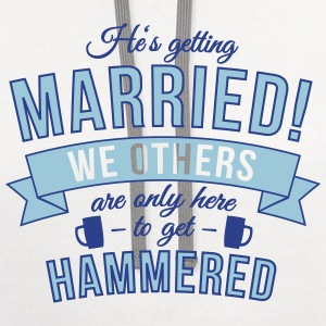 He's getting married, we others are ... T-Shirts - Contrast Hoodie