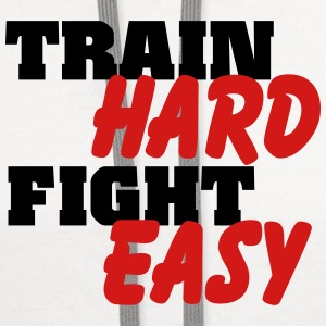 Train hard, fight easy Women's T-Shirts - Contrast Hoodie
