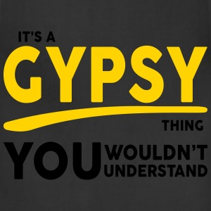 It's a Gypsy Thing, You Wouldn't Understand Women's T-Shirts - Adjustable Apron