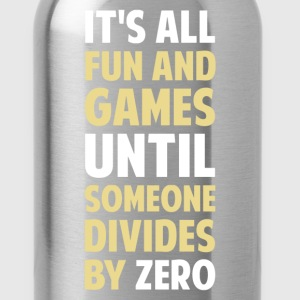 Dividing By Zero Is Not A Game T-Shirts - Water Bottle
