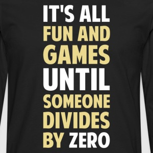 Dividing By Zero Is Not A Game T-Shirts - Men's Premium Long Sleeve T-Shirt