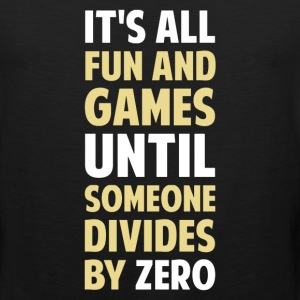 Dividing By Zero Is Not A Game T-Shirts - Men's Premium Tank