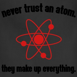 Never Trust An Atom T-Shirts - Adjustable Apron
