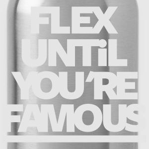 Flex Until You're Famous - Water Bottle