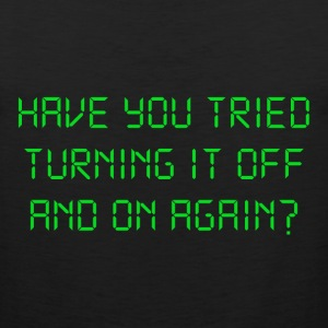 Have You Tried Turning It Off And On Again? T-Shirts - Men's Premium Tank
