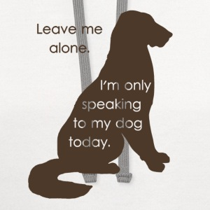 Leave Me Alone I'm Only Speaking To My Dog Today T-Shirts - Contrast Hoodie