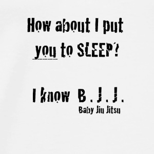 How about I put you to sleep?I know Baby Jiu-Jitsu - Men's Premium T-Shirt