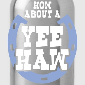HOW ABOUT A YEEHAW - Water Bottle