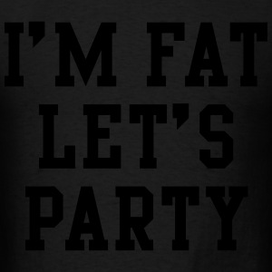 I'm Fat Let's Party Hoodies - Men's T-Shirt