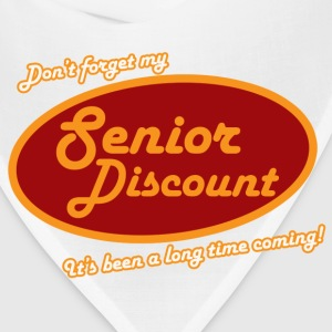 Don't forget my senior discount  - Bandana
