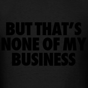 But That's None Of My Business Hoodies - Men's T-Shirt