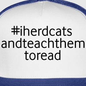 I Herd Cats and Teach Them To Read T-Shirts - Trucker Cap