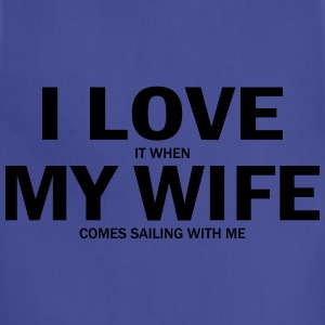 I Love It When My Wife Comes Sailing With Me T-Shirts - Adjustable Apron