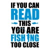If you can read this you're fishing too close T-Shirts - Men's Premium T-Shirt