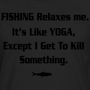 Fishing - I get to kill something! T-Shirts - Men's Premium Long Sleeve T-Shirt