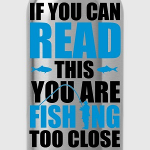 If you can read this you're fishing too close T-Shirts - Water Bottle