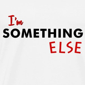 I'm Something Else Tanks - Men's Premium T-Shirt