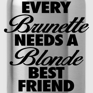 Every Brunette Needs A Blonde Best Friend T-Shirts - Water Bottle