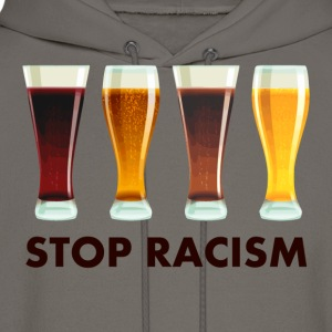 Stop Alcohol Racism Beer Equality T-Shirts - Men's Hoodie