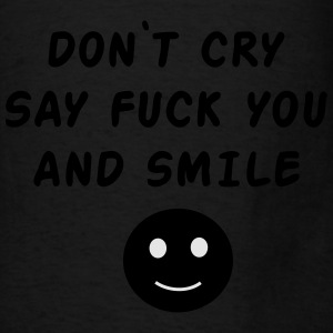 Don't cry say fuck you and smile Bags & backpacks - Men's T-Shirt