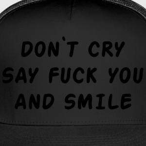 Don't cry say fuck you and smile Long Sleeve Shirts - Trucker Cap