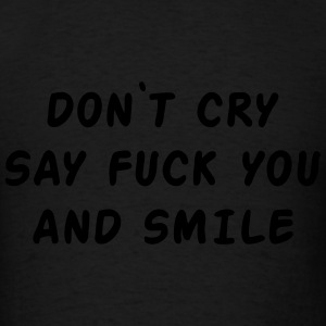 Don't cry say fuck you and smile Long Sleeve Shirts - Men's T-Shirt
