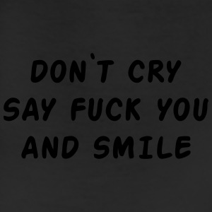Don't cry say fuck you and smile Long Sleeve Shirts - Leggings