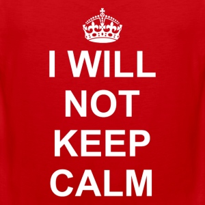 I will not keep Calm - Men's Premium Tank
