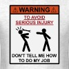 Warning - Don't Tell Me How To Do My Job T-Shirts - Men's T-Shirt