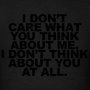 I Don't Care What You Think About Me. I Don't  Hoodies - Men's T-Shirt