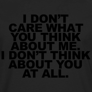 I Don't Care What You Think About Me. I Don't  Hoodies - Men's Premium Long Sleeve T-Shirt