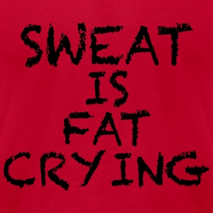 Sweat is fat crying Tanks - Men's T-Shirt by American Apparel