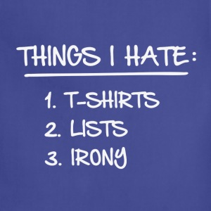 T-Shirt List of Ironic Things I Hate T-Shirts - Adjustable Apron