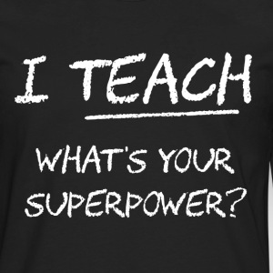 I Teach What Is Your Superpower? Women's T-Shirts - Men's Premium Long Sleeve T-Shirt