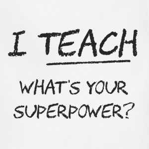 I Teach What Is Your Superpower? Women's T-Shirts - Adjustable Apron