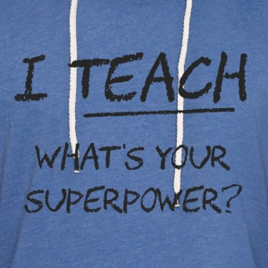 I Teach What Is Your Superpower? Women's T-Shirts - Unisex Lightweight Terry Hoodie